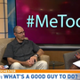 #MeToo: What's a good guy to do?