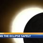 Eye safety is important when viewing solar eclipse